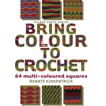 Renate Kirkpatrick : Bring Colour to Crochet